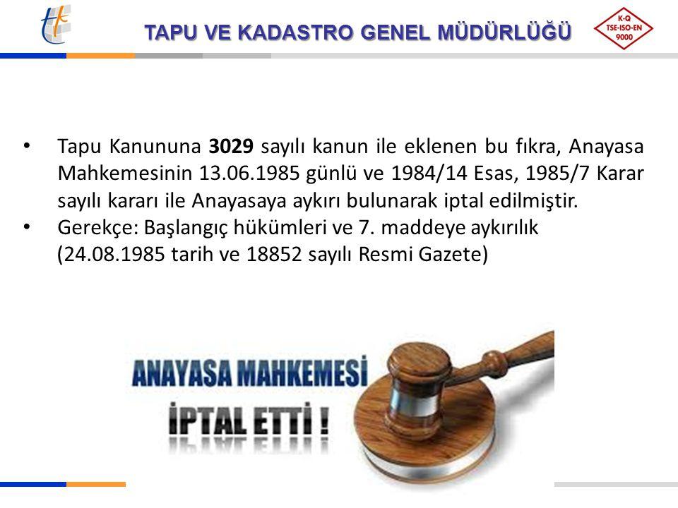 Tapu Kanununa 3029 sayılı kanun ile eklenen bu fıkra, Anayasa Mahkemesinin 13.06.1985 günlü ve 1984/14 Esas, 1985/7 Karar sayılı kararı ile Anayasaya aykırı bulunarak iptal edilmiştir.