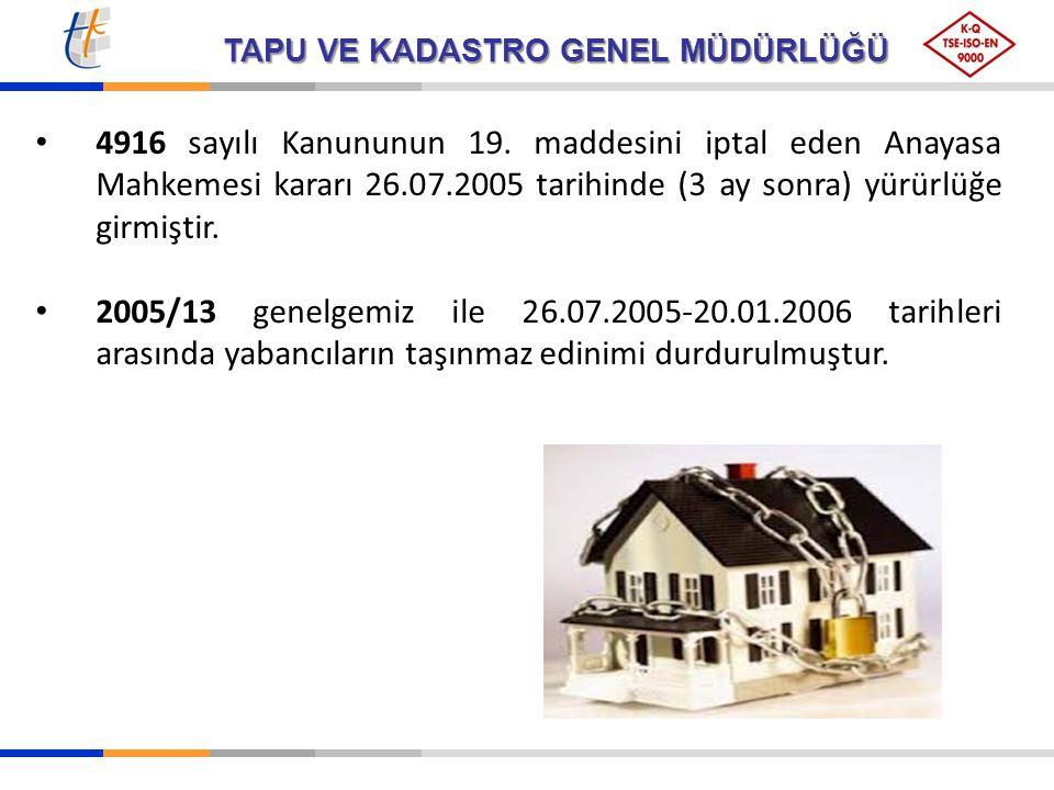 4916 sayılı Kanununun 19. maddesini iptal eden Anayasa Mahkemesi kararı 26.07.2005 tarihinde (3 ay sonra) yürürlüğe girmiştir.