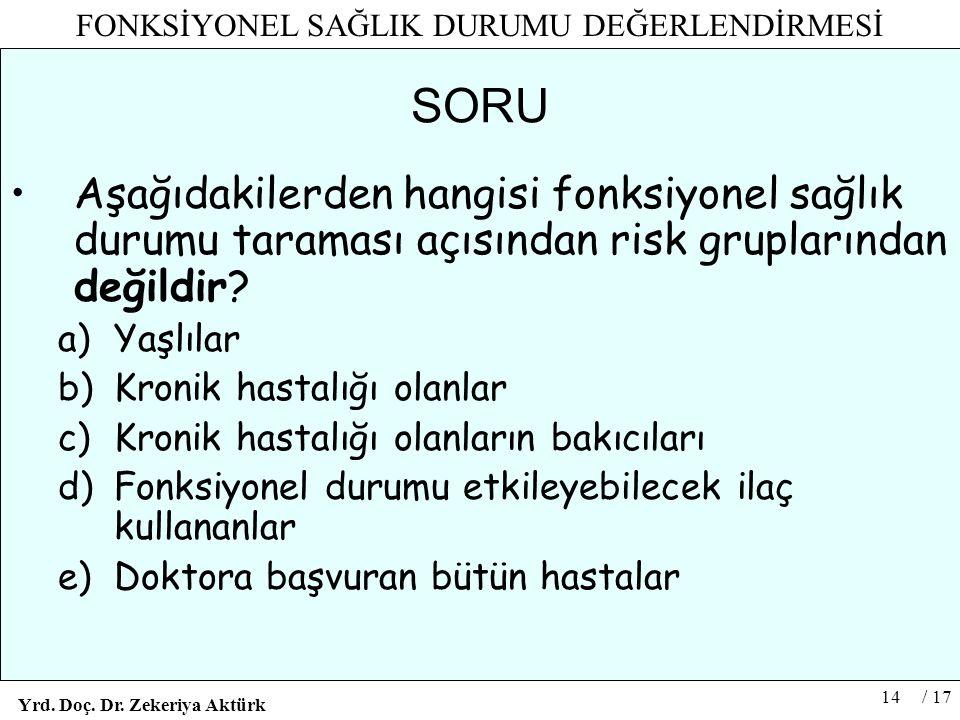 SORU Aşağıdakilerden hangisi fonksiyonel sağlık durumu taraması açısından risk gruplarından değildir