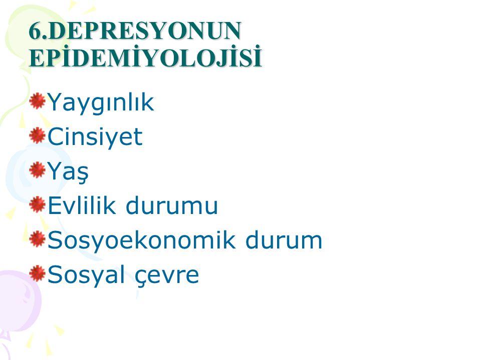 6.DEPRESYONUN EPİDEMİYOLOJİSİ