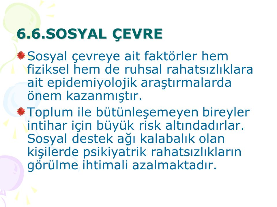 6.6.SOSYAL ÇEVRE Sosyal çevreye ait faktörler hem fiziksel hem de ruhsal rahatsızlıklara ait epidemiyolojik araştırmalarda önem kazanmıştır.