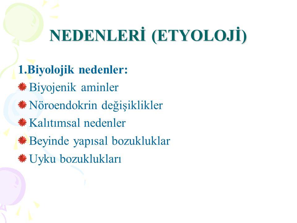 NEDENLERİ (ETYOLOJİ) 1.Biyolojik nedenler: Biyojenik aminler
