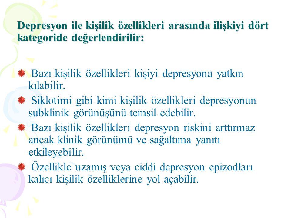 Depresyon ile kişilik özellikleri arasında ilişkiyi dört kategoride değerlendirilir: