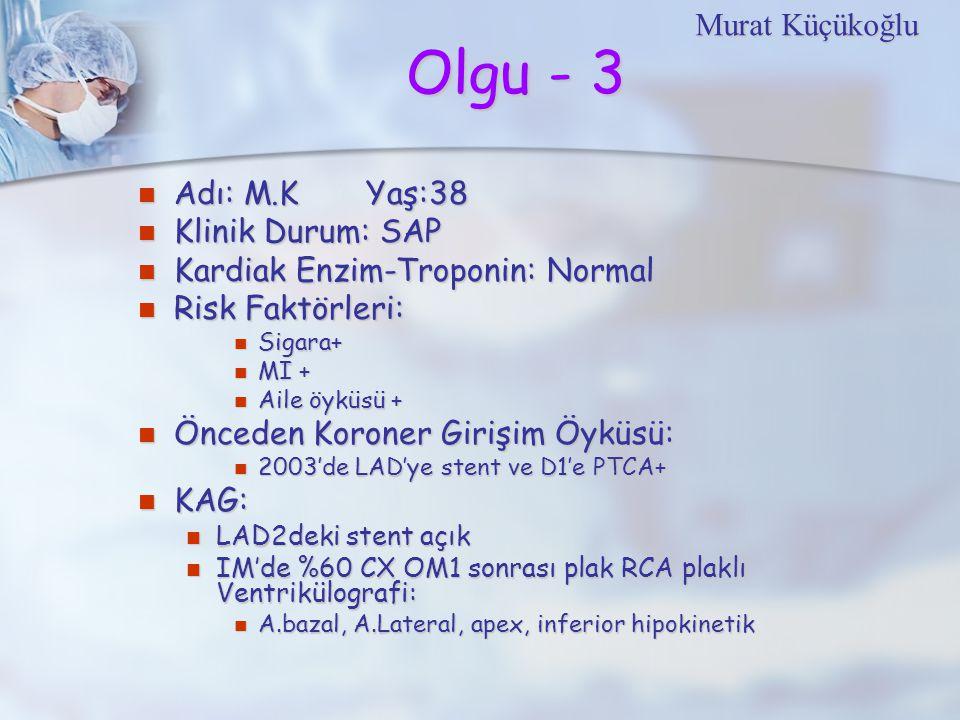 Olgu - 3 Murat Küçükoğlu Adı: M.K Yaş:38 Klinik Durum: SAP