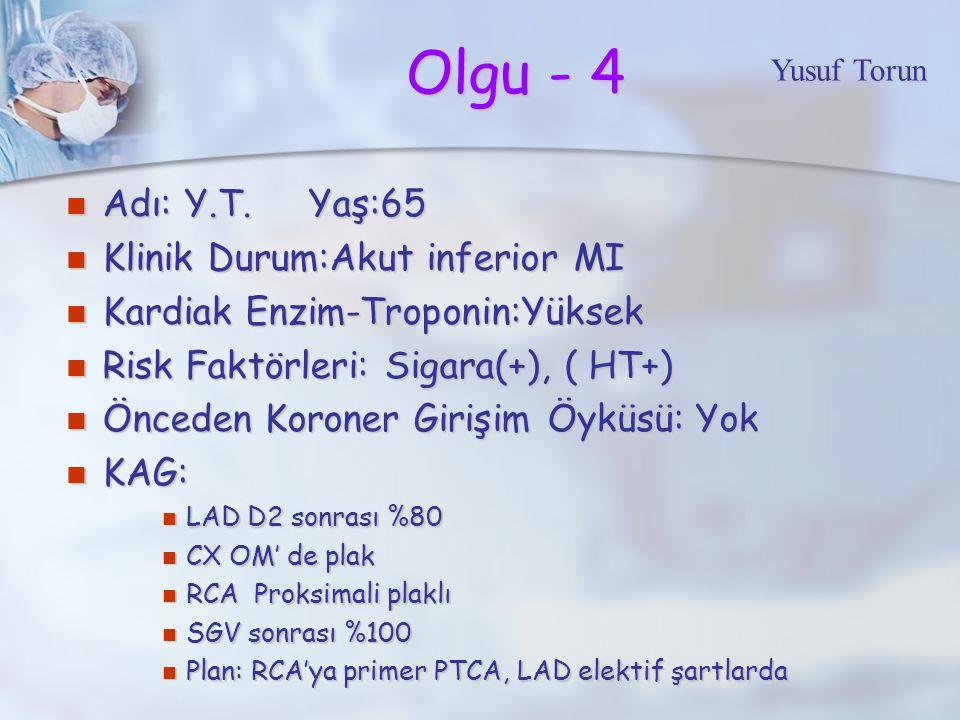 Olgu - 4 Adı: Y.T. Yaş:65 Klinik Durum:Akut inferior MI