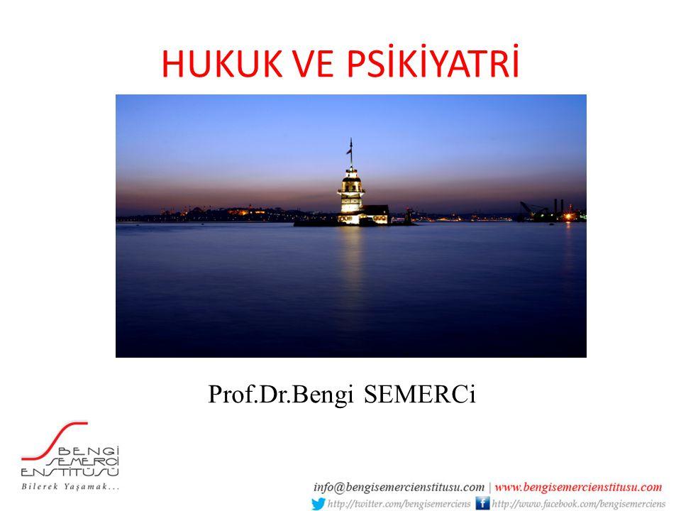 HUKUK VE PSİKİYATRİ Prof.Dr.Bengi SEMERCi