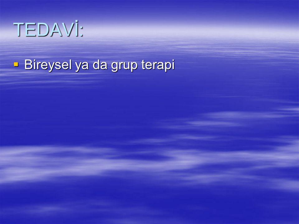 TEDAVİ: Bireysel ya da grup terapi