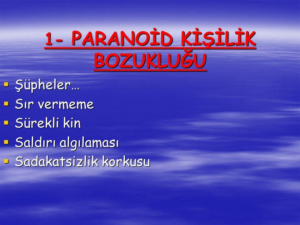 1- PARANOİD KİŞİLİK BOZUKLUĞU