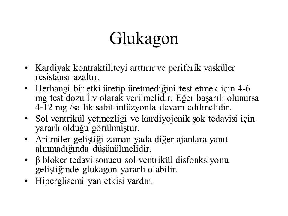 Glukagon Kardiyak kontraktiliteyi arttırır ve periferik vasküler resistansı azaltır.