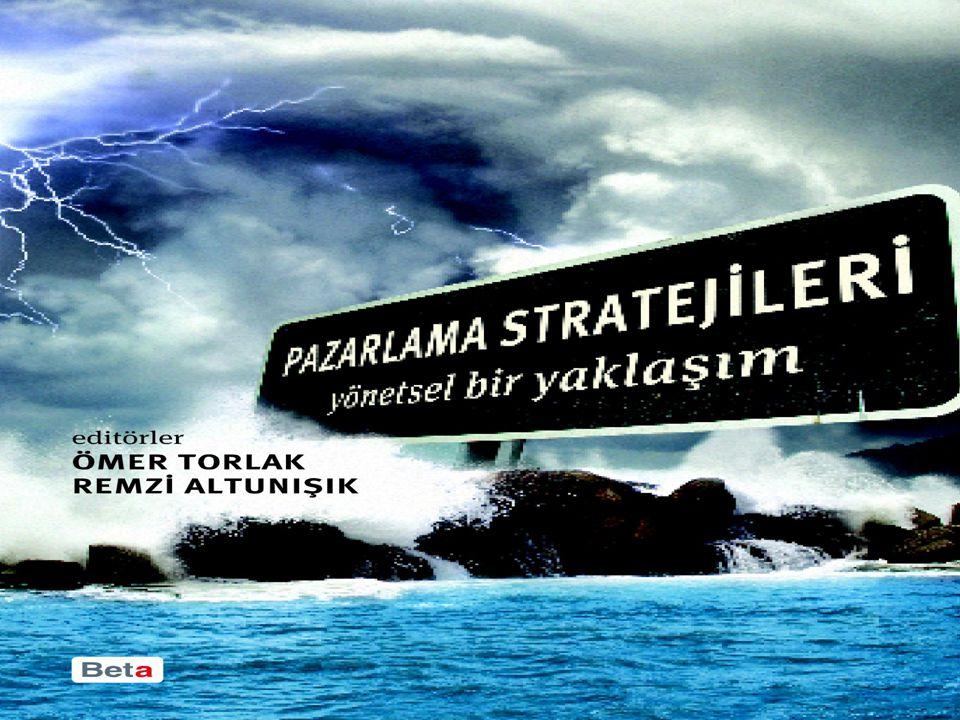 Pazarlama Stratejileri - Yönetsel Bir Yaklaşım Editörler: Ömer TORLAK ve Remzi ALTUNIŞIK Beta Yayınları İstanbul 2009