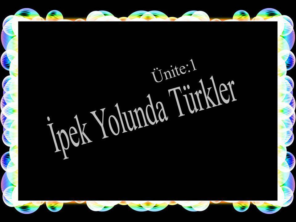 Ünite:1 İpek Yolunda Türkler