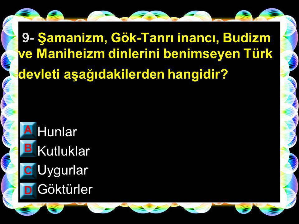 9- Şamanizm, Gök-Tanrı inancı, Budizm ve Maniheizm dinlerini benimseyen Türk devleti aşağıdakilerden hangidir