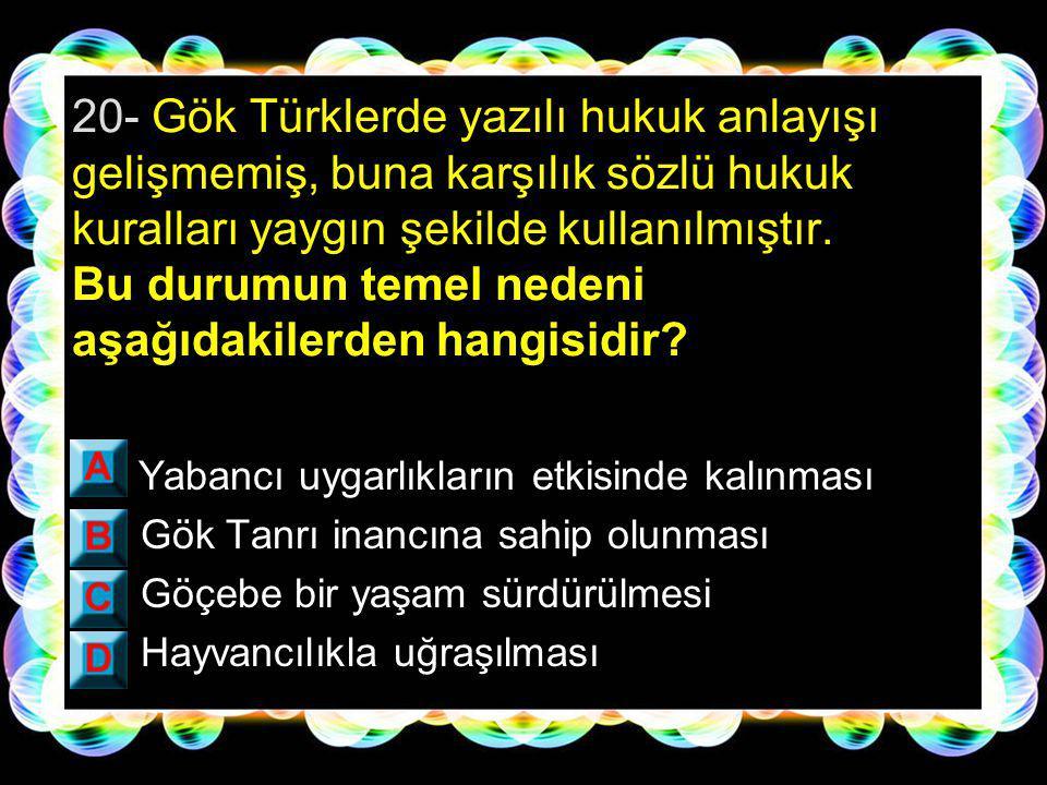 20- Gök Türklerde yazılı hukuk anlayışı gelişmemiş, buna karşılık sözlü hukuk kuralları yaygın şekilde kullanılmıştır. Bu durumun temel nedeni aşağıdakilerden hangisidir