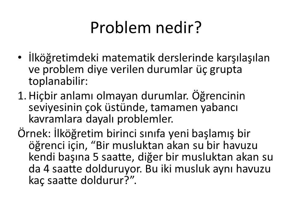 Problem nedir İlköğretimdeki matematik derslerinde karşılaşılan ve problem diye verilen durumlar üç grupta toplanabilir: