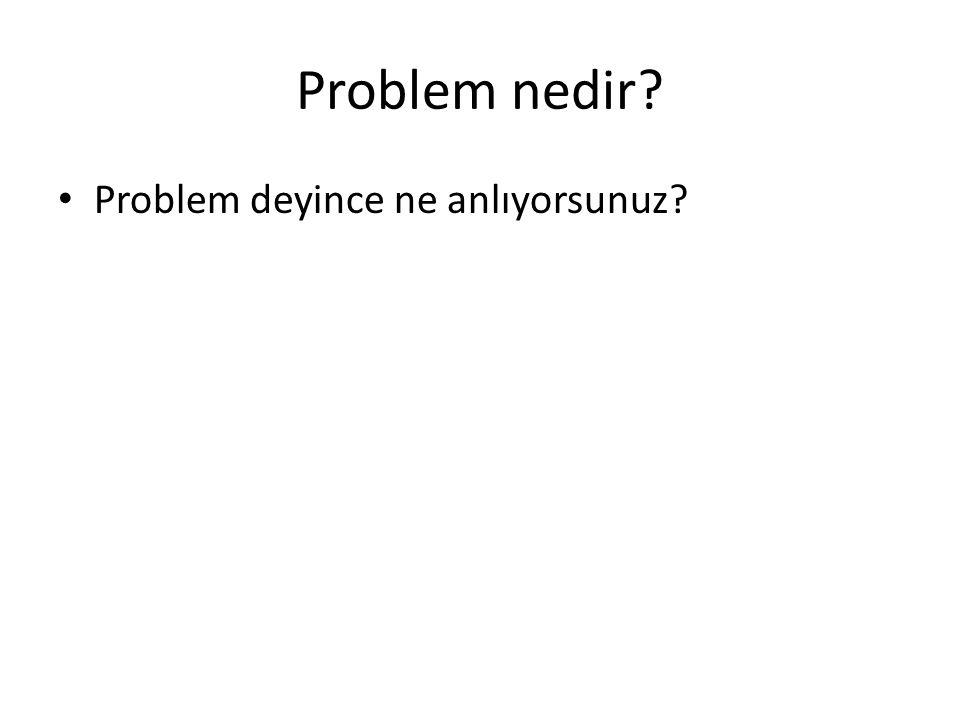 Problem nedir Problem deyince ne anlıyorsunuz