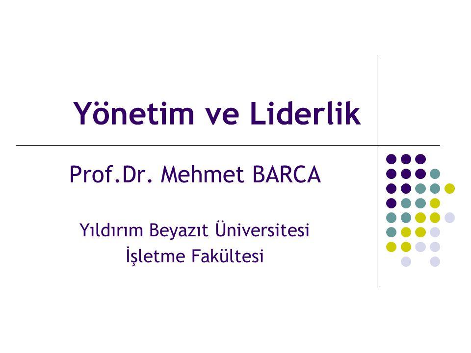 Prof.Dr. Mehmet BARCA Yıldırım Beyazıt Üniversitesi İşletme Fakültesi