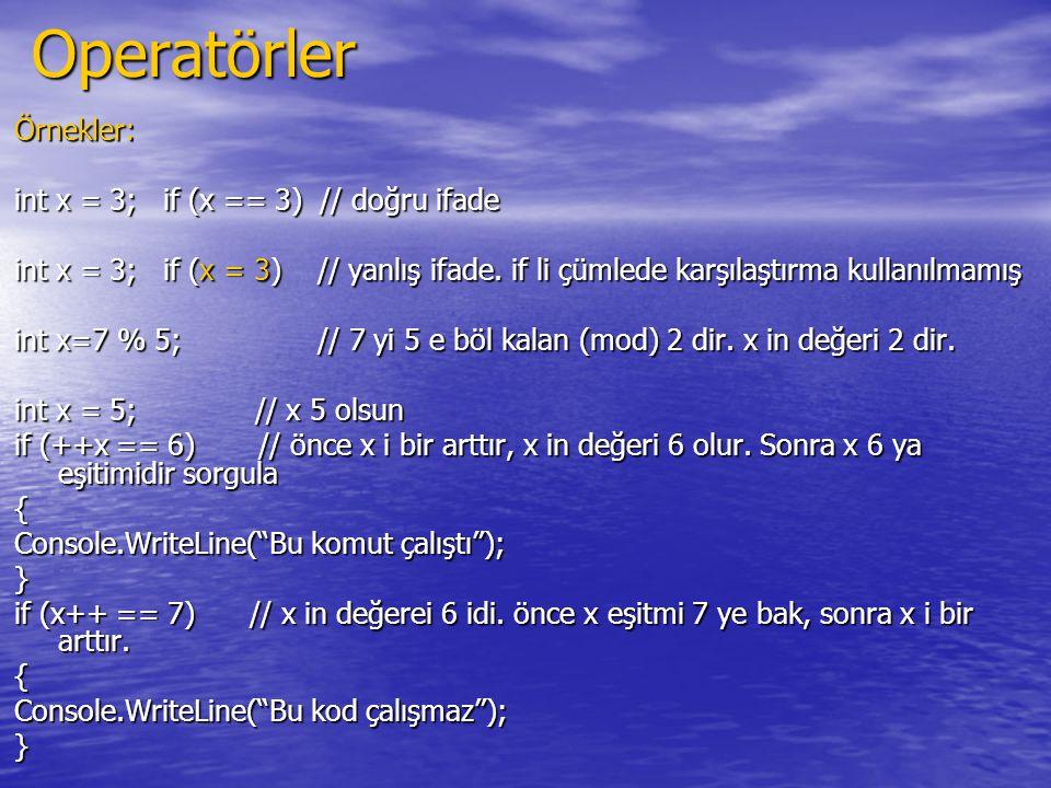 Operatörler Örnekler: int x = 3; if (x == 3) // doğru ifade
