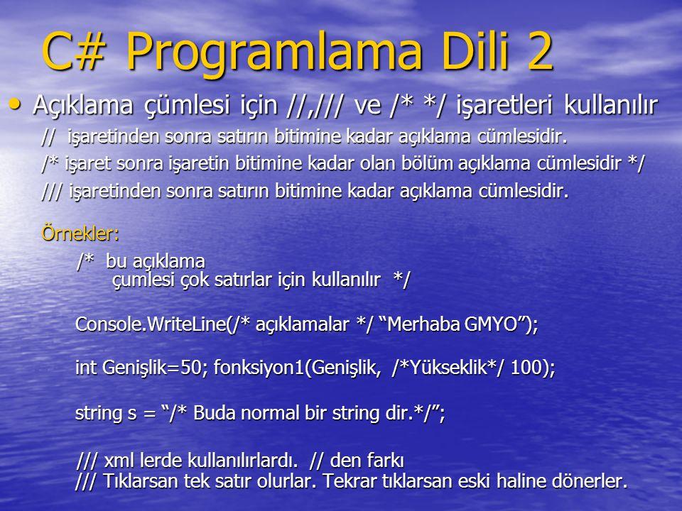 C# Programlama Dili 2 Açıklama çümlesi için //,/// ve /* */ işaretleri kullanılır. // işaretinden sonra satırın bitimine kadar açıklama cümlesidir.