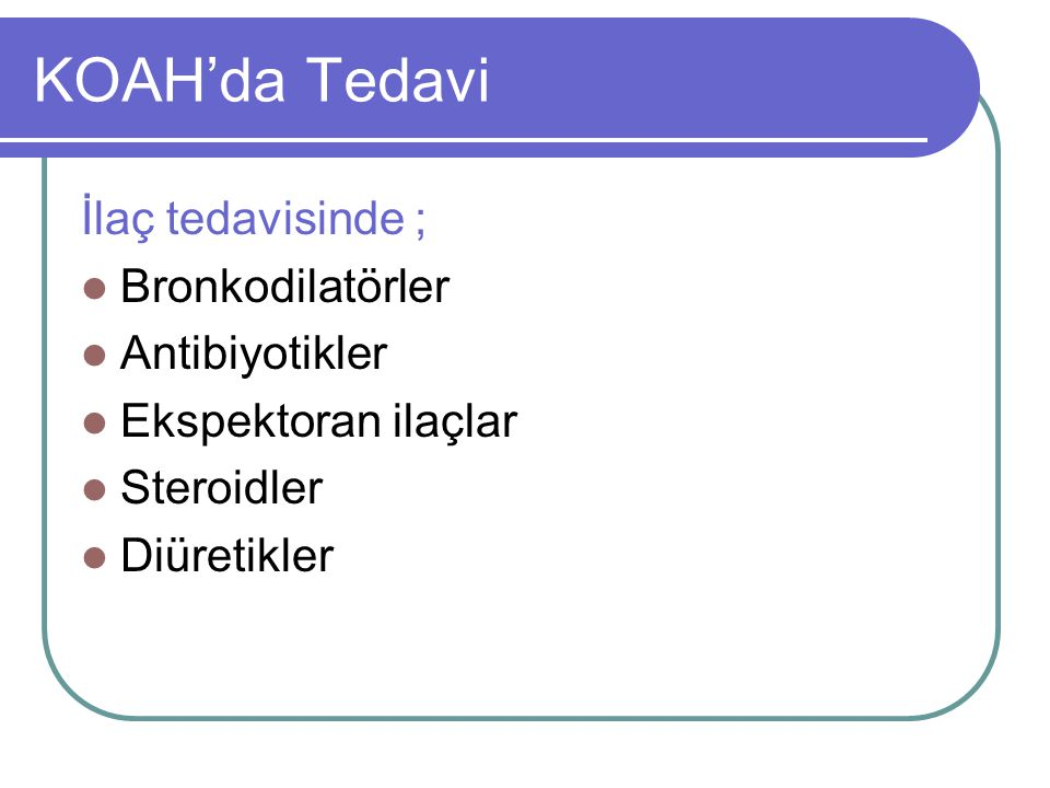 KOAH'da Tedavi İlaç tedavisinde ; Bronkodilatörler Antibiyotikler