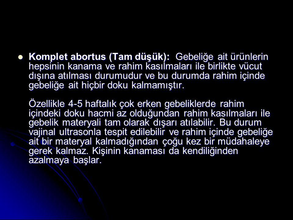 Komplet abortus (Tam düşük): Gebeliğe ait ürünlerin hepsinin kanama ve rahim kasılmaları ile birlikte vücut dışına atılması durumudur ve bu durumda rahim içinde gebeliğe ait hiçbir doku kalmamıştır.