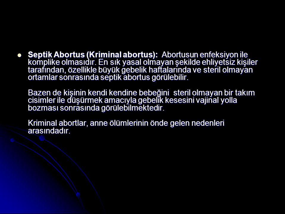 Septik Abortus (Kriminal abortus): Abortusun enfeksiyon ile komplike olmasıdır.