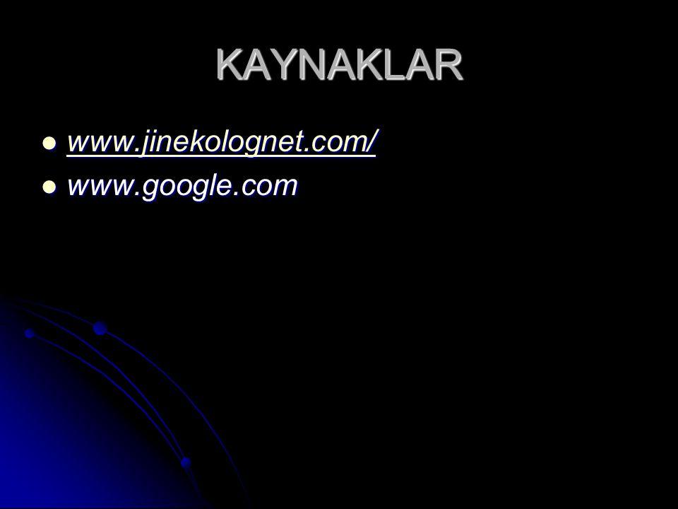 KAYNAKLAR www.jinekolognet.com/ www.google.com