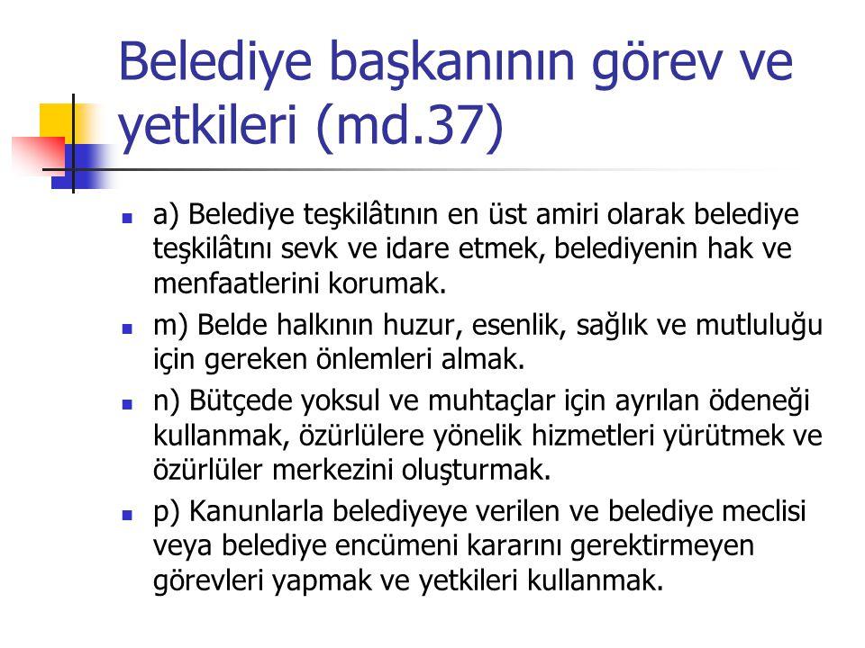 Belediye başkanının görev ve yetkileri (md.37)