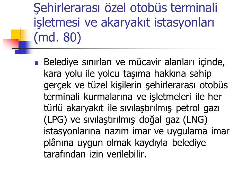Şehirlerarası özel otobüs terminali işletmesi ve akaryakıt istasyonları (md. 80)