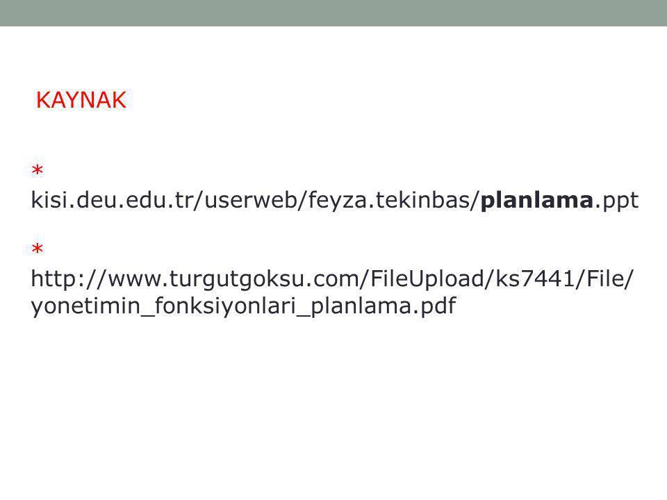 KAYNAK * kisi.deu.edu.tr/userweb/feyza.tekinbas/planlama.ppt.