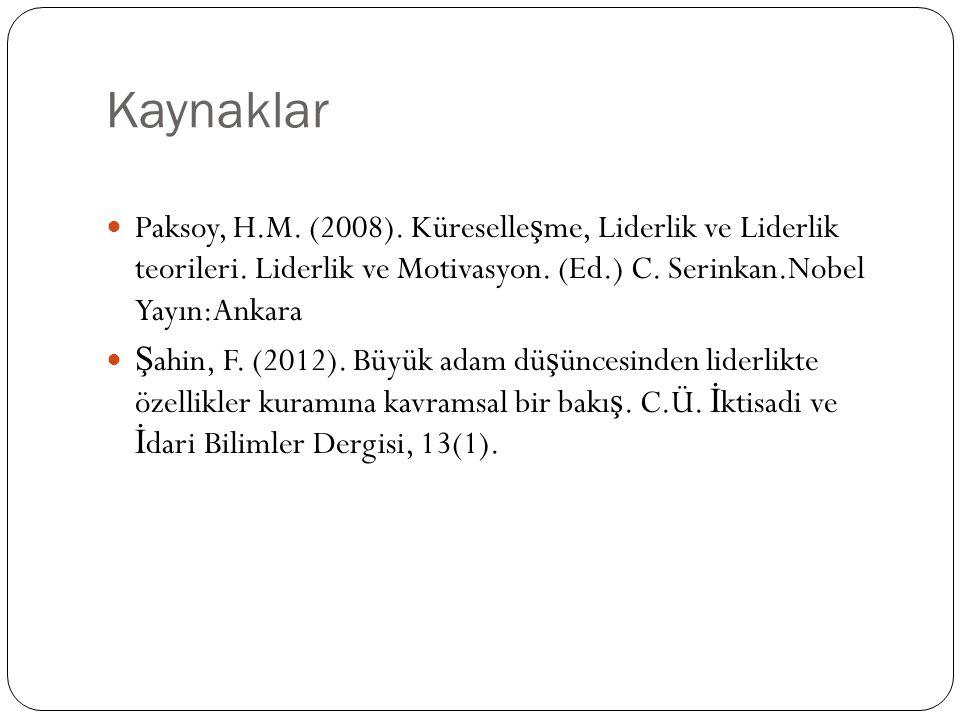 Kaynaklar Paksoy, H.M. (2008). Küreselleşme, Liderlik ve Liderlik teorileri. Liderlik ve Motivasyon. (Ed.) C. Serinkan.Nobel Yayın:Ankara.