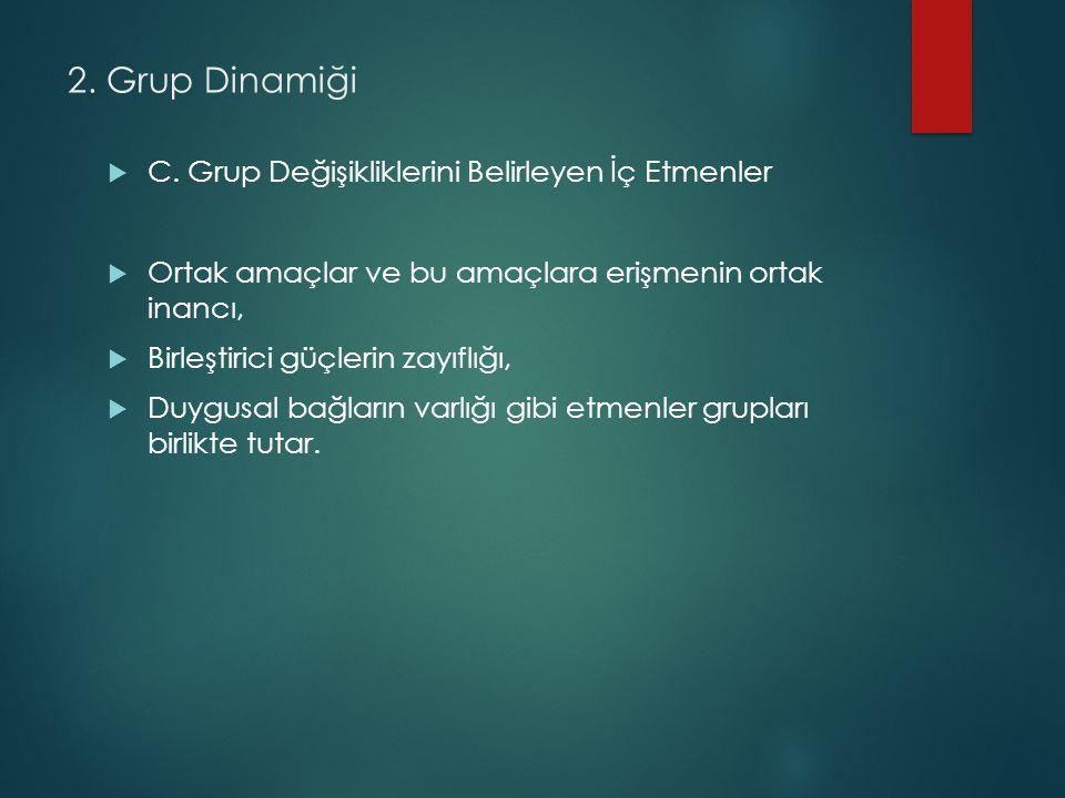 2. Grup Dinamiği C. Grup Değişikliklerini Belirleyen İç Etmenler