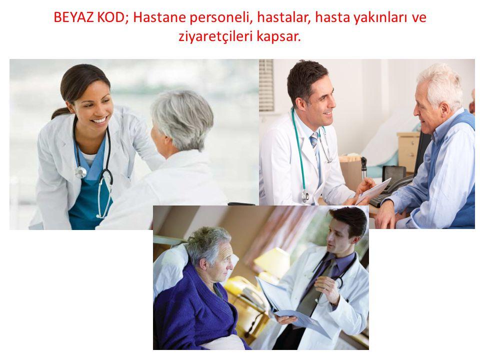 BEYAZ KOD; Hastane personeli, hastalar, hasta yakınları ve ziyaretçileri kapsar.