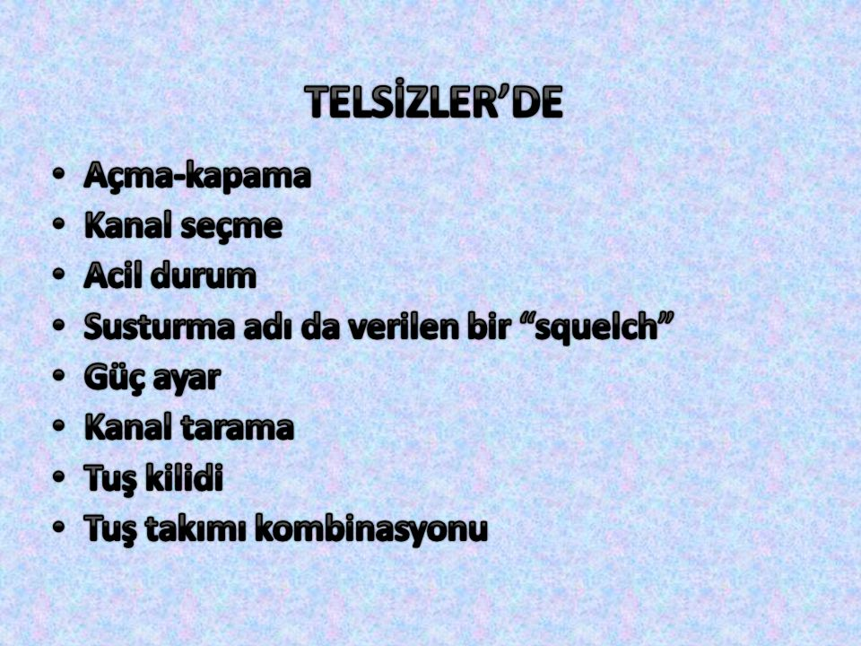 TELSİZLER'DE Açma-kapama Kanal seçme Acil durum