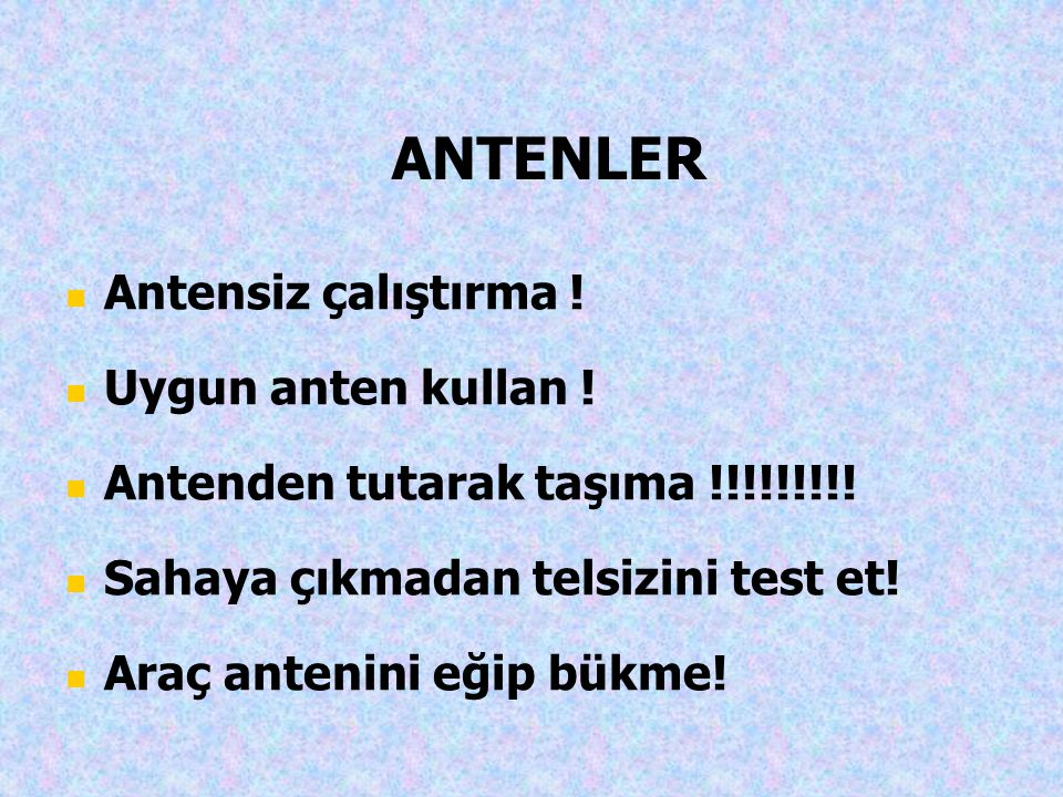 ANTENLER Antensiz çalıştırma ! Uygun anten kullan !