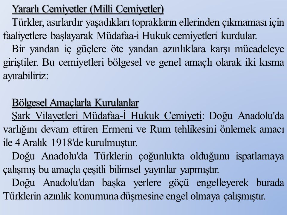 Yararlı Cemiyetler (Milli Cemiyetler) Türkler, asırlardır yaşadıkları toprakların ellerinden çıkmaması için faaliyetlere başlayarak Müdafaa-i Hukuk cemiyetleri kurdular.