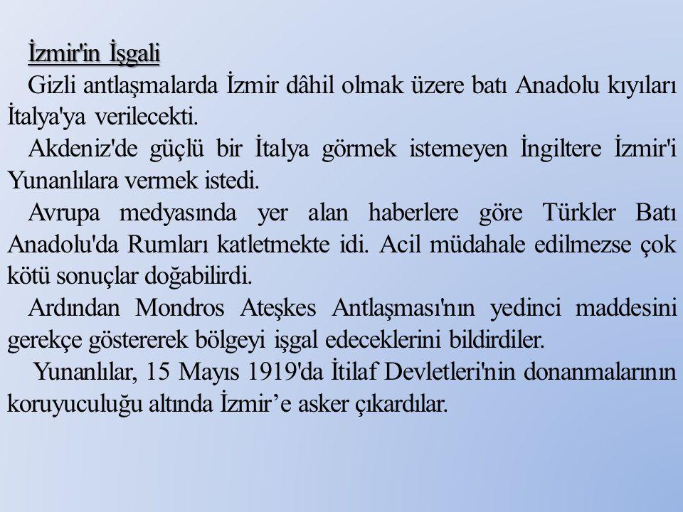 İzmir in İşgali Gizli antlaşmalarda İzmir dâhil olmak üzere batı Anadolu kıyıları İtalya ya verilecekti.
