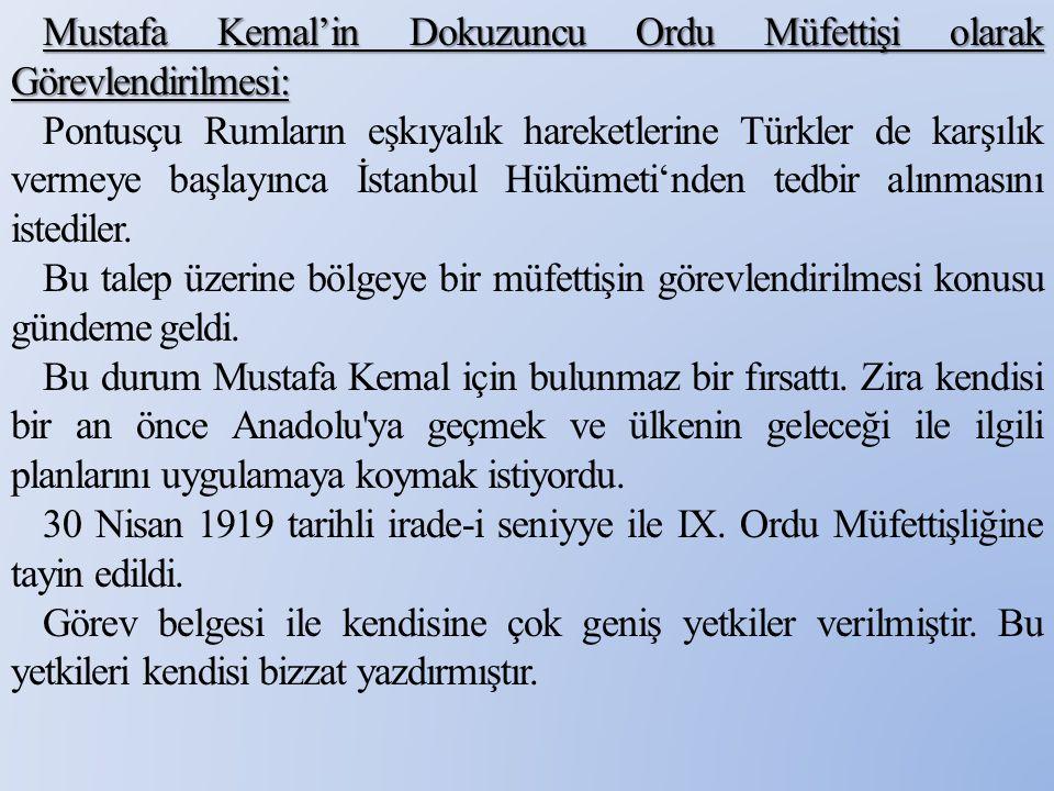 Mustafa Kemal'in Dokuzuncu Ordu Müfettişi olarak Görevlendirilmesi: Pontusçu Rumların eşkıyalık hareketlerine Türkler de karşılık vermeye başlayınca İstanbul Hükümeti'nden tedbir alınmasını istediler.