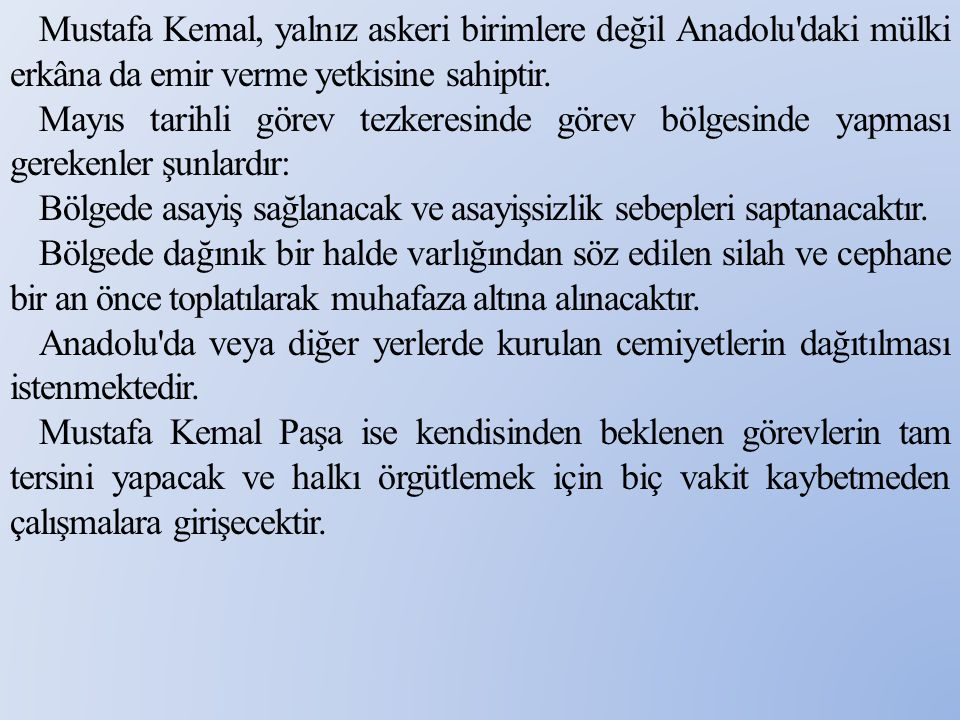 Mustafa Kemal, yalnız askeri birimlere değil Anadolu daki mülki erkâna da emir verme yetkisine sahiptir.