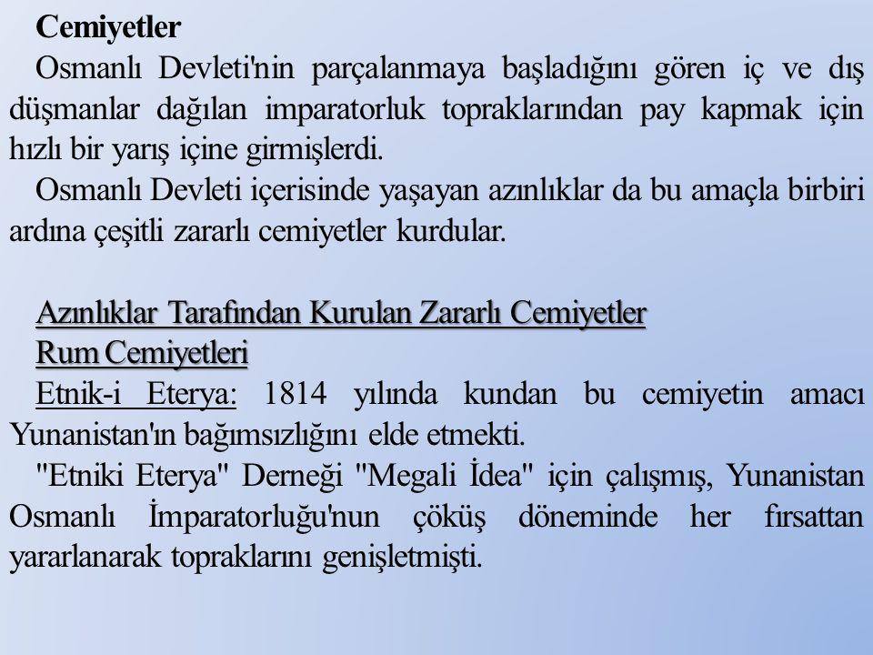 Cemiyetler Osmanlı Devleti nin parçalanmaya başladığını gören iç ve dış düşmanlar dağılan imparatorluk topraklarından pay kapmak için hızlı bir yarış içine girmişlerdi.