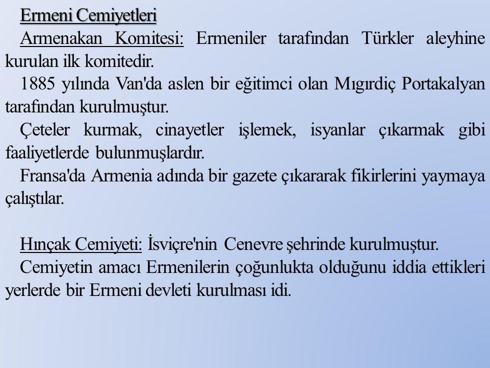 Ermeni Cemiyetleri Armenakan Komitesi: Ermeniler tarafından Türkler aleyhine kurulan ilk komitedir.