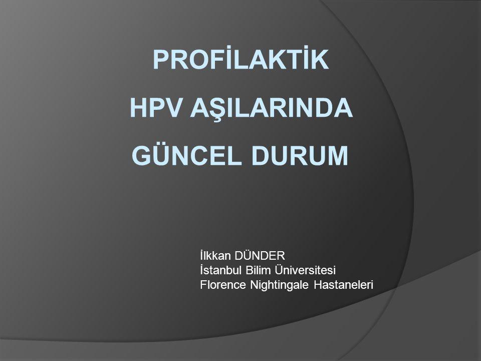 PROFİLAKTİK HPV AŞILARINDA GÜNCEL DURUM