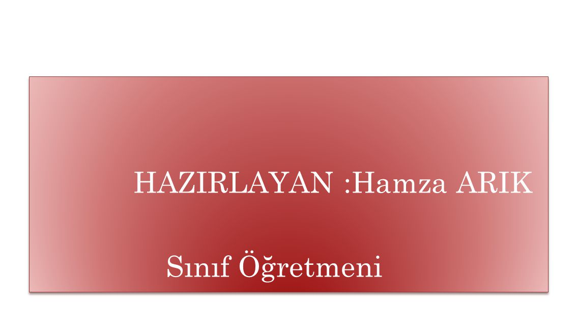 HAZIRLAYAN :Hamza ARIK