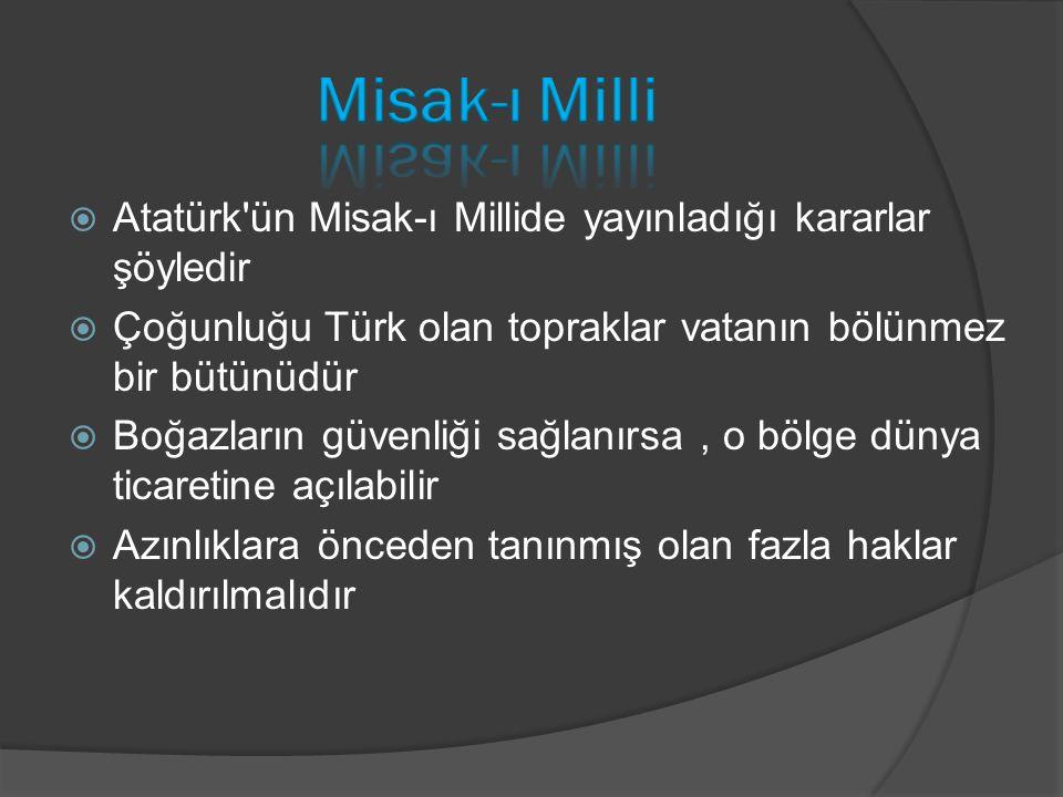 Misak-ı Milli Atatürk ün Misak-ı Millide yayınladığı kararlar şöyledir