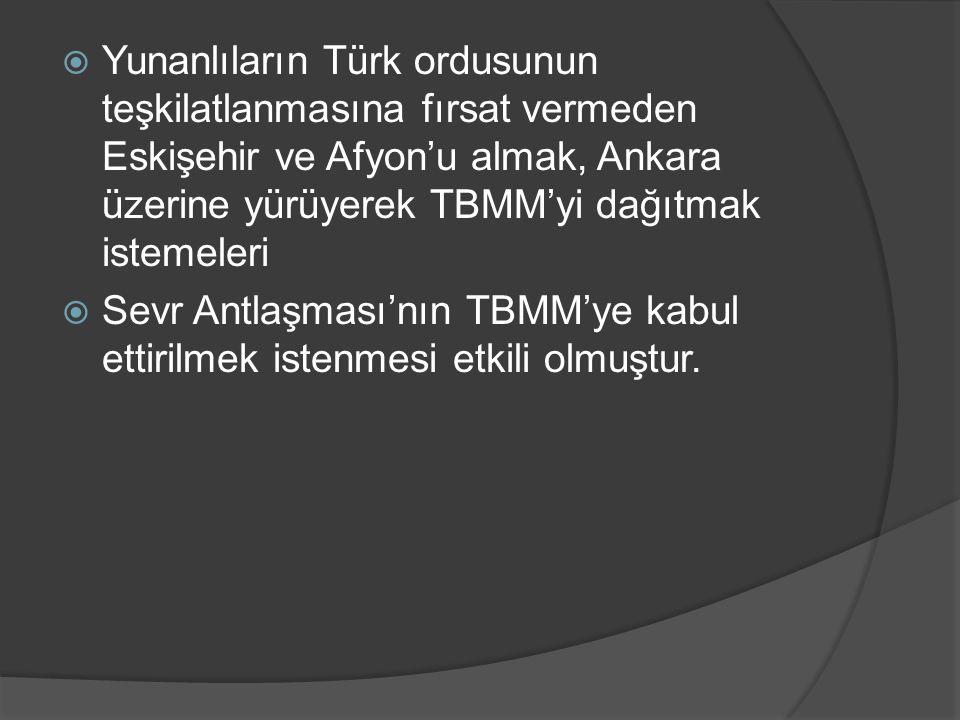 Yunanlıların Türk ordusunun teşkilatlanmasına fırsat vermeden Eskişehir ve Afyon'u almak, Ankara üzerine yürüyerek TBMM'yi dağıtmak istemeleri