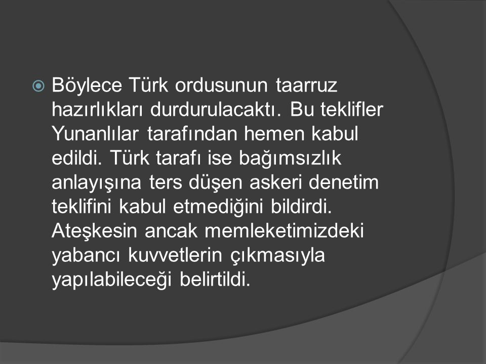 Böylece Türk ordusunun taarruz hazırlıkları durdurulacaktı