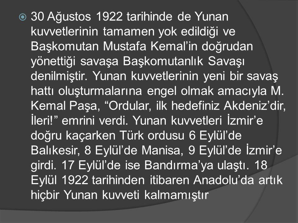 30 Ağustos 1922 tarihinde de Yunan kuvvetlerinin tamamen yok edildiği ve Başkomutan Mustafa Kemal'in doğrudan yönettiği savaşa Başkomutanlık Savaşı denilmiştir.