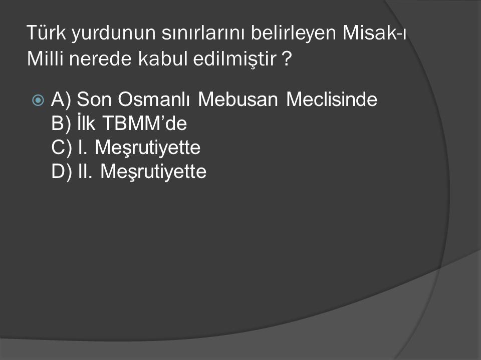 Türk yurdunun sınırlarını belirleyen Misak-ı Milli nerede kabul edilmiştir