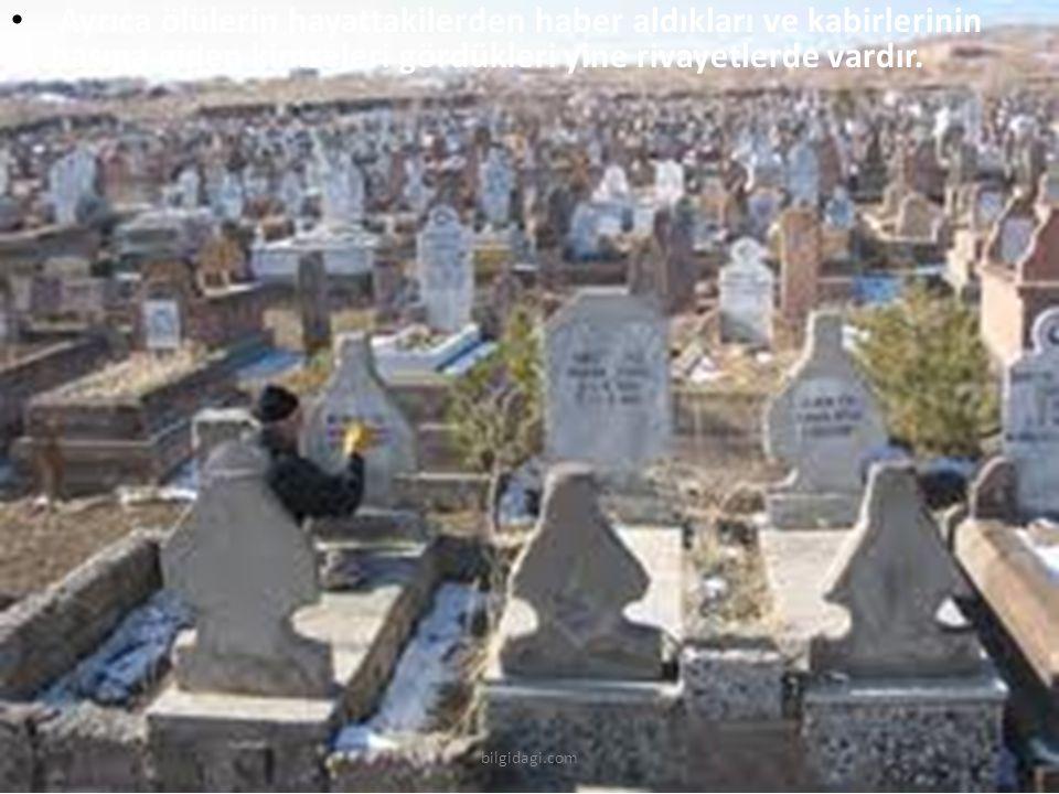 Ayrıca ölülerin hayattakilerden haber aldıkları ve kabirlerinin başına giden kimseleri gördükleri yine rivayetlerde vardır.