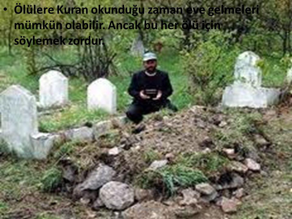 Ölülere Kuran okunduğu zaman eve gelmeleri mümkün olabilir