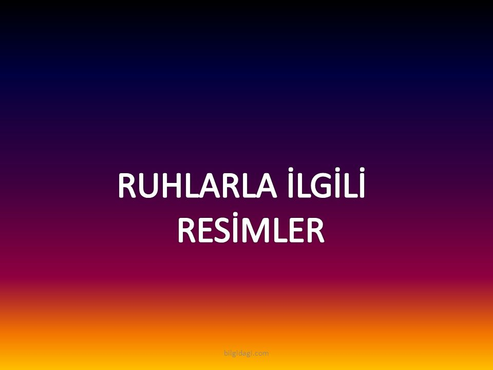 RUHLARLA İLGİLİ RESİMLER bilgidagi.com